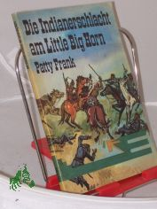 Die Indianerschlacht am Little Big Horn / Patty Frank