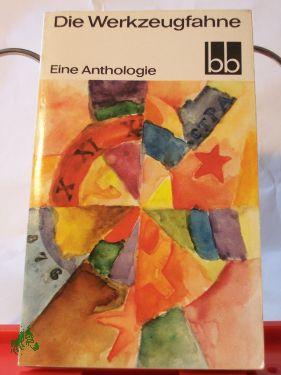 Die Werkzeugfahne : e. Anthologie / Ausw.: Alice Uszkoreit