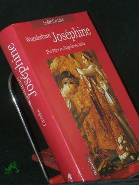 Wunderbare Joséphine / André Castelot. Aus dem Franz. von Brigitte Kahr - Castelot, André